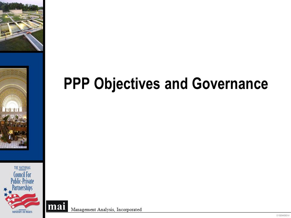 O102004008OMI Management Analysis, Incorporated Public-Private Partnerships: Providing Public Needs on a Cost-Effective Basis  Service Provision –Economic Objectives –Social Objectives
