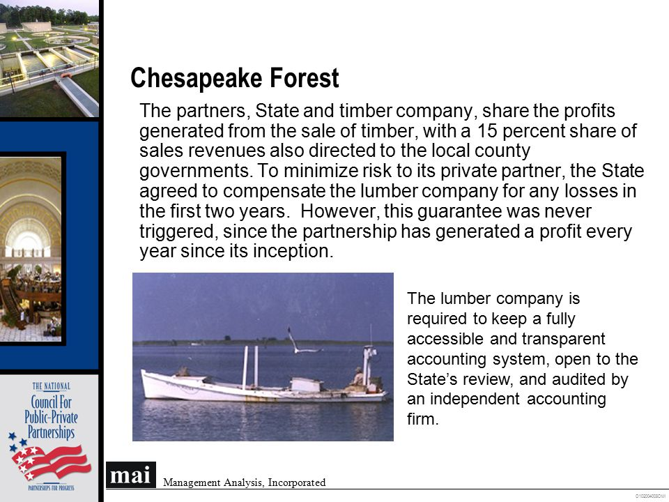 O102004008OMI Management Analysis, Incorporated Chesapeake Forest The partners, State and timber company, share the profits generated from the sale of