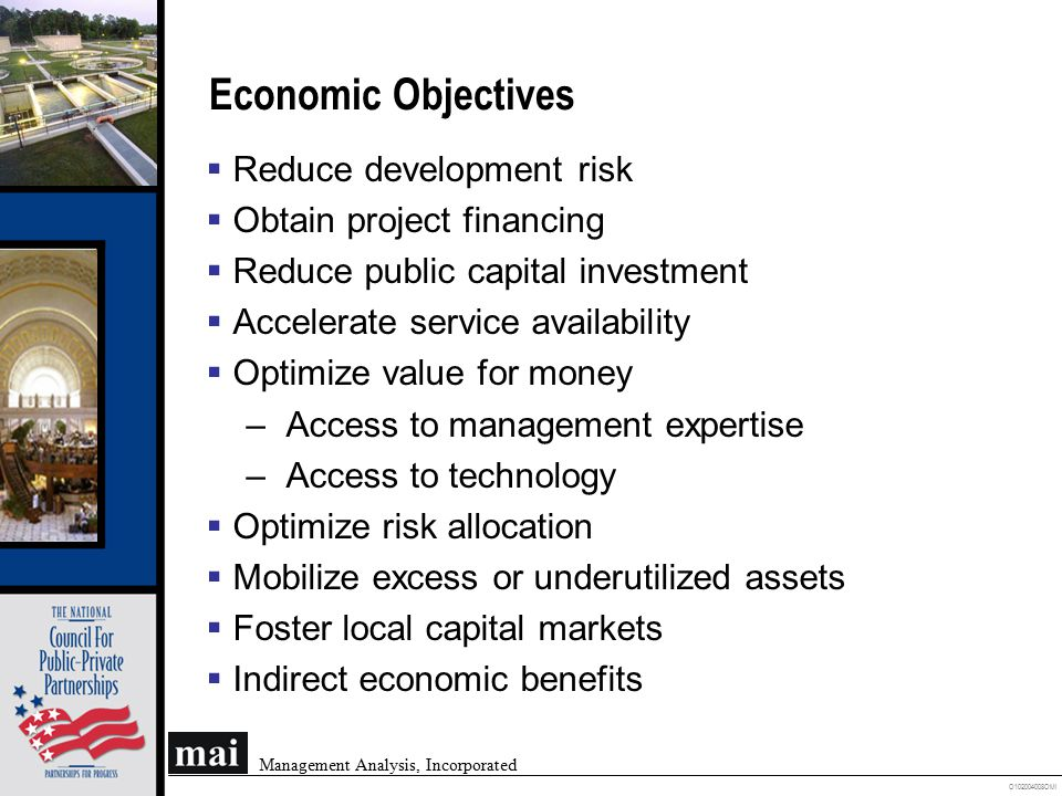 O102004008OMI Management Analysis, Incorporated Social Objectives  Achieve legitimate political goals  Improved service to the community, e.g., increased access to drinking water which meets WHO standards  Extend services to remote or marginalized regions or populations  Reduce income inequality  Provide environmental enhancement