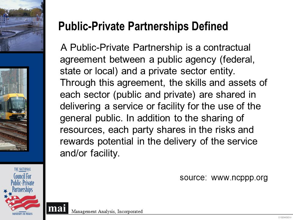 O102004008OMI Management Analysis, Incorporated Public-Private Partnerships Defined A Public-Private Partnership is a contractual agreement between a