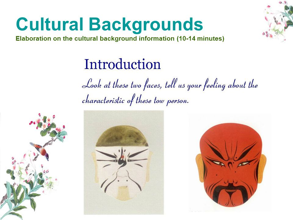 Cultural Backgrounds Elaboration on the cultural background information (10-14 minutes)