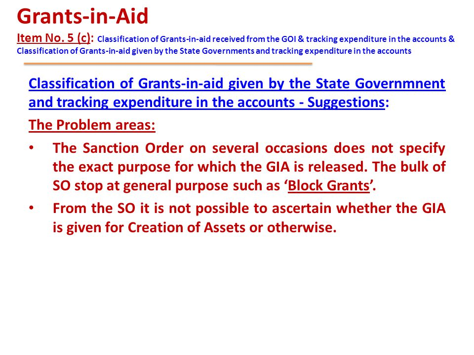 Grants-in-Aid Item No. 5 (c): Classification of Grants-in-aid received from the GOI & tracking expenditure in the accounts & Classification of Grants-