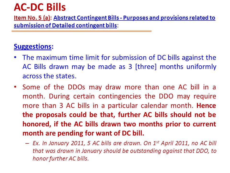 AC-DC Bills Item No. 5 (a): Abstract Contingent Bills - Purposes and provisions related to submission of Detailed contingent bills: Suggestions: The m