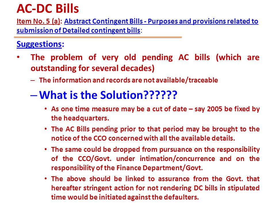 AC-DC Bills Item No. 5 (a): Abstract Contingent Bills - Purposes and provisions related to submission of Detailed contingent bills: Suggestions: The p