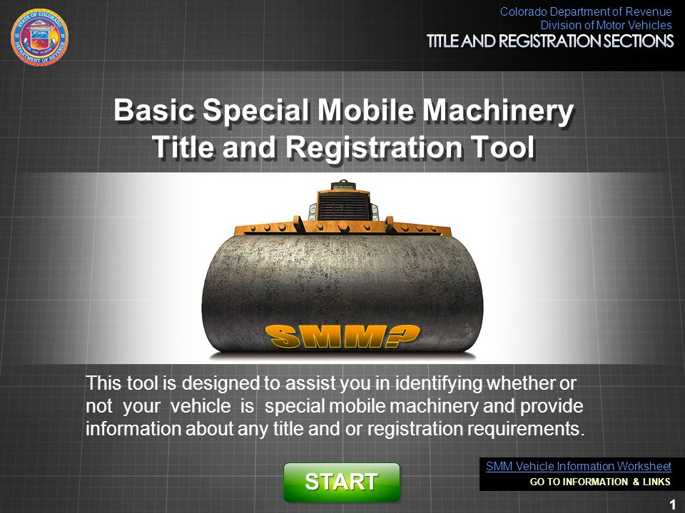 Colorado Department of Revenue Division of Motor Vehicles 1 Basic Special Mobile Machinery Title and Registration Tool This tool is designed to assist