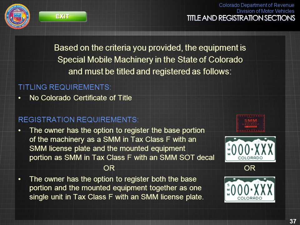 Colorado Department of Revenue Division of Motor Vehicles 37 Based on the criteria you provided, the equipment is Special Mobile Machinery in the Stat
