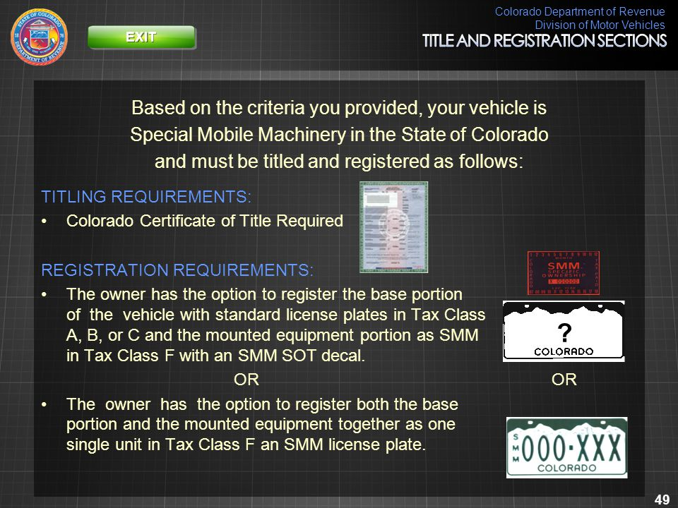 Colorado Department of Revenue Division of Motor Vehicles 49 Based on the criteria you provided, your vehicle is Special Mobile Machinery in the State