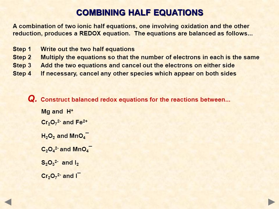A combination of two ionic half equations, one involving oxidation and the other reduction, produces a REDOX equation. The equations are balanced as f