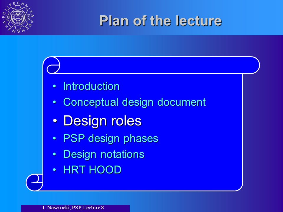 J. Nawrocki, PSP, Lecture 8 Plan of the lecture IntroductionIntroduction Conceptual design documentConceptual design document Design rolesDesign roles