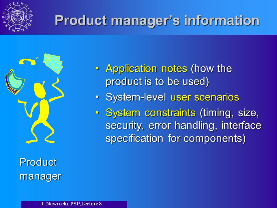 J. Nawrocki, PSP, Lecture 8 Product manager's information Application notes (how the product is to be used)Application notes (how the product is to be