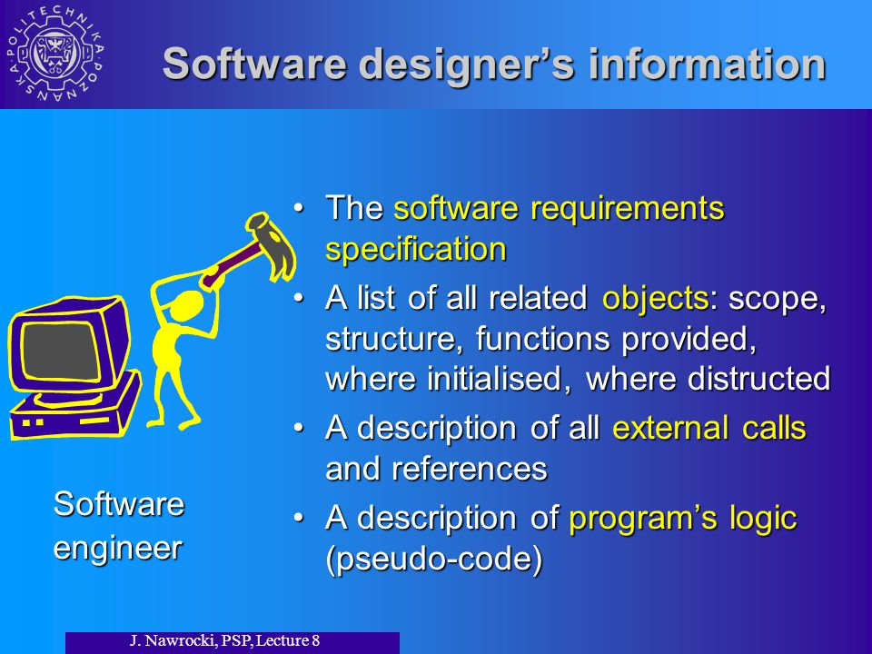 J. Nawrocki, PSP, Lecture 8 Software designer's information The software requirements specificationThe software requirements specification A list of a