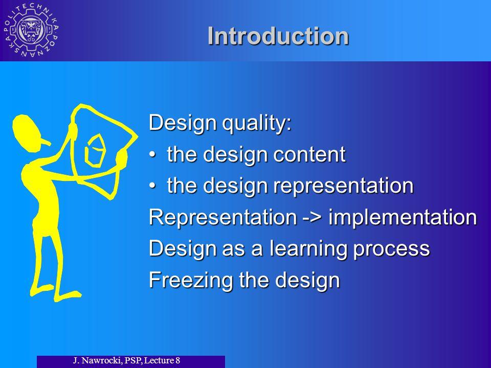J. Nawrocki, PSP, Lecture 8 Introduction Design quality: the design contentthe design content the design representationthe design representation Repre