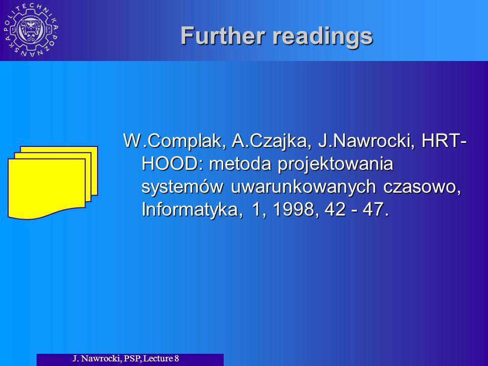 J. Nawrocki, PSP, Lecture 8 Further readings W.Complak, A.Czajka, J.Nawrocki, HRT- HOOD: metoda projektowania systemów uwarunkowanych czasowo, Informa
