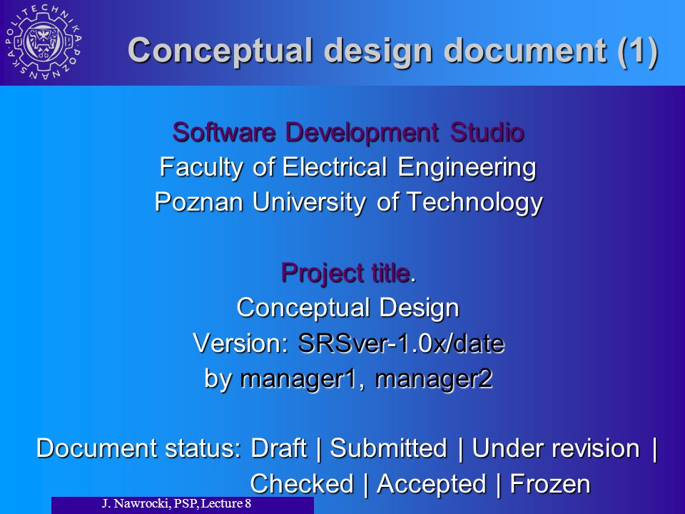 J. Nawrocki, PSP, Lecture 8 Conceptual design document (1) Conceptual design document (1) Software Development Studio Faculty of Electrical Engineerin