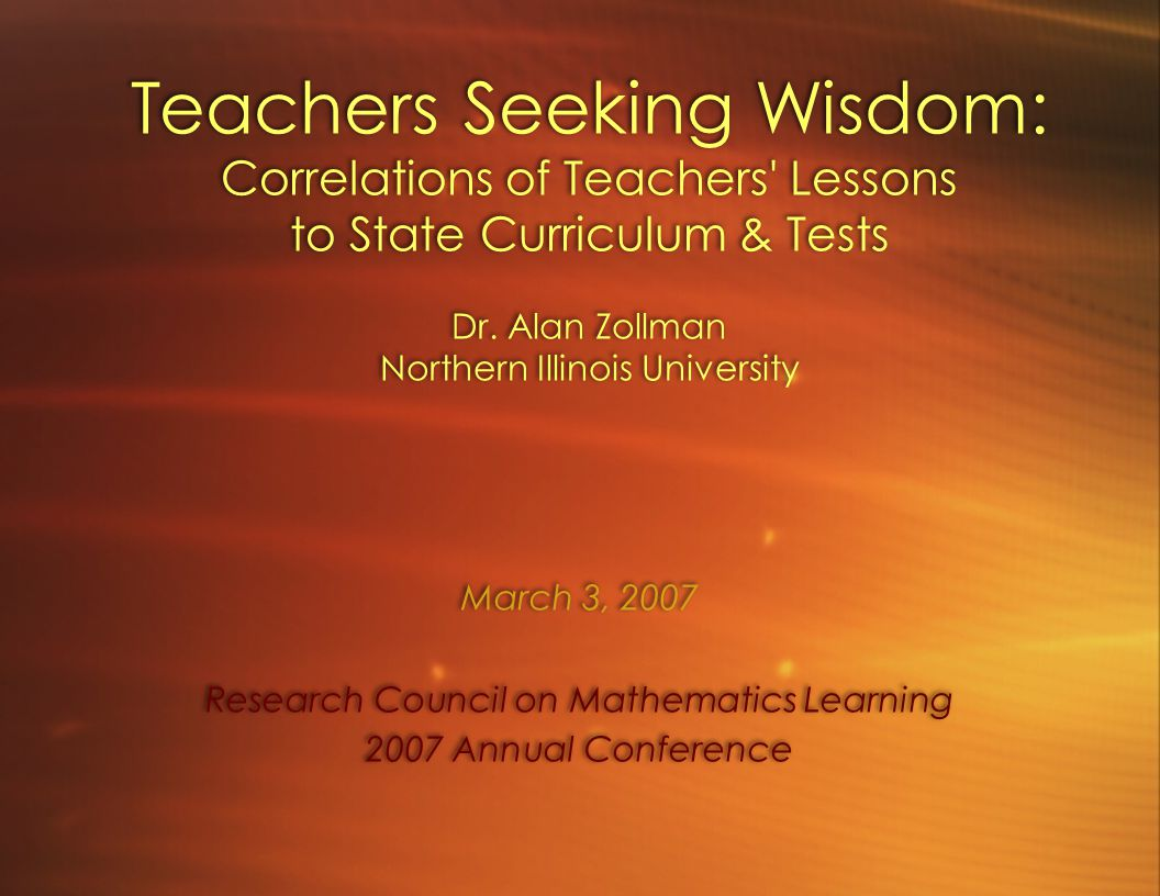 Teachers Seeking Wisdom: Correlations of Teachers' Lessons to State Curriculum & Tests Dr. Alan Zollman Northern Illinois University March 3, 2007 Res