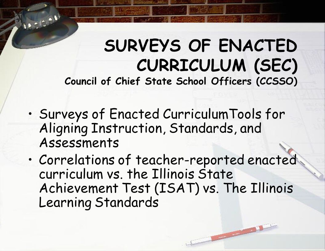SURVEYS OF ENACTED CURRICULUM (SEC) Council of Chief State School Officers (CCSSO) Surveys of Enacted CurriculumTools for Aligning Instruction, Standards, and Assessments Correlations of teacher-reported enacted curriculum vs.