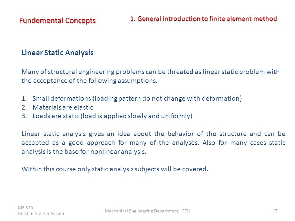 Linear Static Analysis Many of structural engineering problems can be threated as linear static problem with the acceptance of the following assumptio