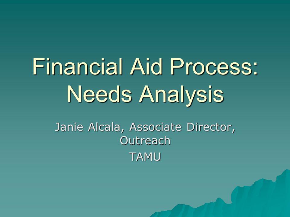 Financial Aid Process: Needs Analysis Janie Alcala, Associate Director, Outreach TAMU