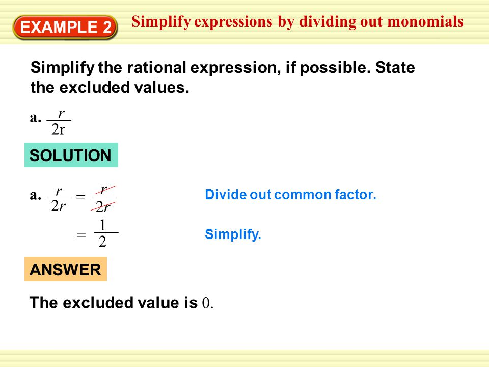 EXAMPLE 2 Simplify expressions by dividing out monomials Simplify the rational expression, if possible.