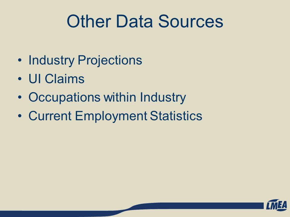 Other Data Sources Industry Projections UI Claims Occupations within Industry Current Employment Statistics