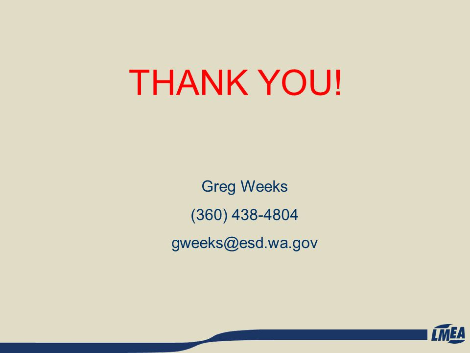 THANK YOU! Greg Weeks (360) 438-4804 gweeks@esd.wa.gov