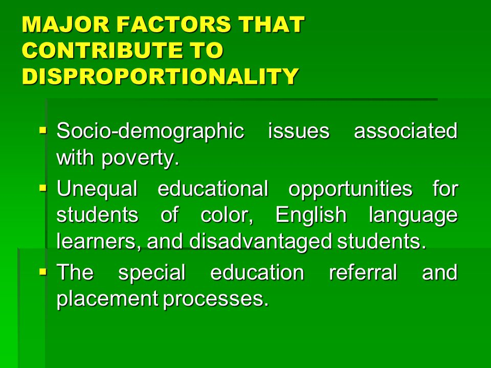MAJOR FACTORS THAT CONTRIBUTE TO DISPROPORTIONALITY  Socio-demographic issues associated with poverty.