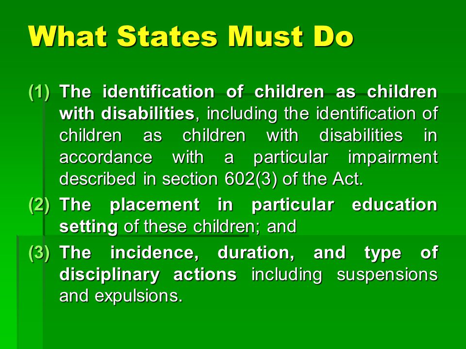What States Must Do (1)The identification of children as children with disabilities, including the identification of children as children with disabilities in accordance with a particular impairment described in section 602(3) of the Act.