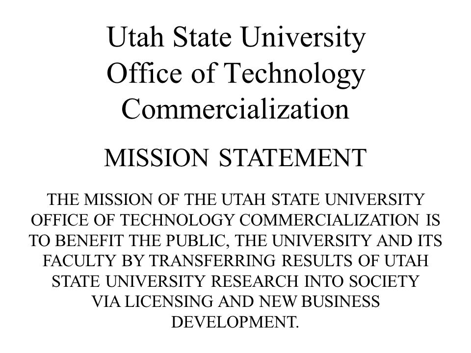 Utah State University Office of Technology Commercialization MISSION STATEMENT THE MISSION OF THE UTAH STATE UNIVERSITY OFFICE OF TECHNOLOGY COMMERCIA
