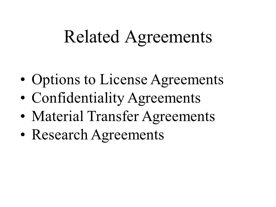 Related Agreements Options to License Agreements Confidentiality Agreements Material Transfer Agreements Research Agreements