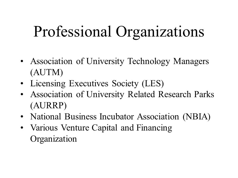 Professional Organizations Association of University Technology Managers (AUTM) Licensing Executives Society (LES) Association of University Related R