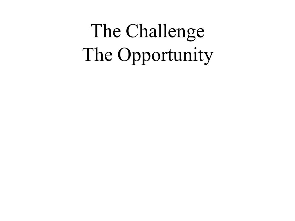 The Challenge The Opportunity