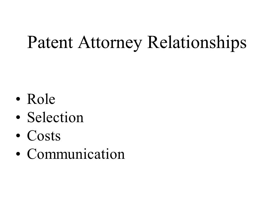 Patent Attorney Relationships Role Selection Costs Communication