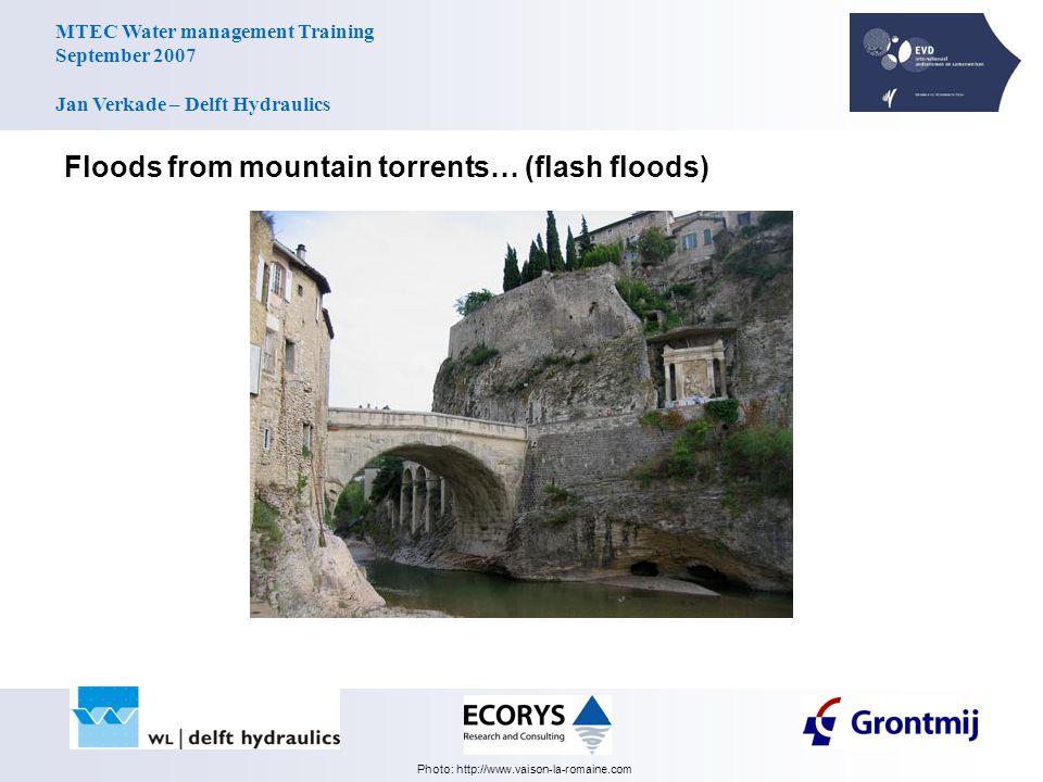 MTEC Water management Training September 2007 Jan Verkade – Delft Hydraulics Floods from mountain torrents… (flash floods) Photo: http://www.vaison-la