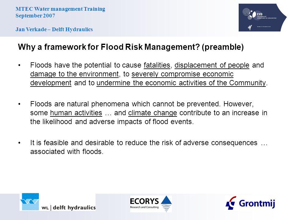 MTEC Water management Training September 2007 Jan Verkade – Delft Hydraulics Why a framework for Flood Risk Management? (preamble) Floods have the pot