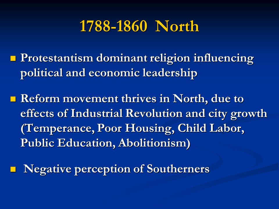 1788-1860 North Protestantism dominant religion influencing political and economic leadership Protestantism dominant religion influencing political an