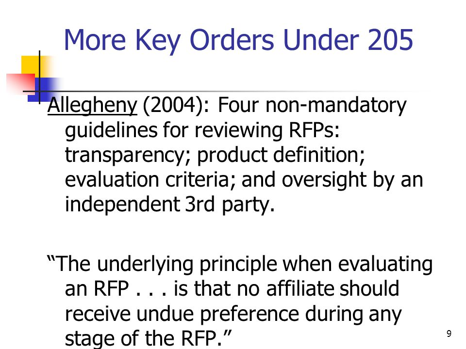 9 More Key Orders Under 205 Allegheny (2004): Four non-mandatory guidelines for reviewing RFPs: transparency; product definition; evaluation criteria; and oversight by an independent 3rd party.