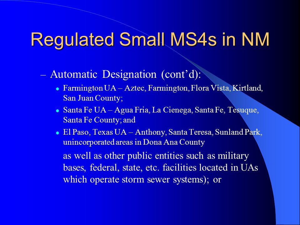 Regulated Small MS4s in NM – Automatic Designation (cont'd): Farmington UA – Aztec, Farmington, Flora Vista, Kirtland, San Juan County; Santa Fe UA –
