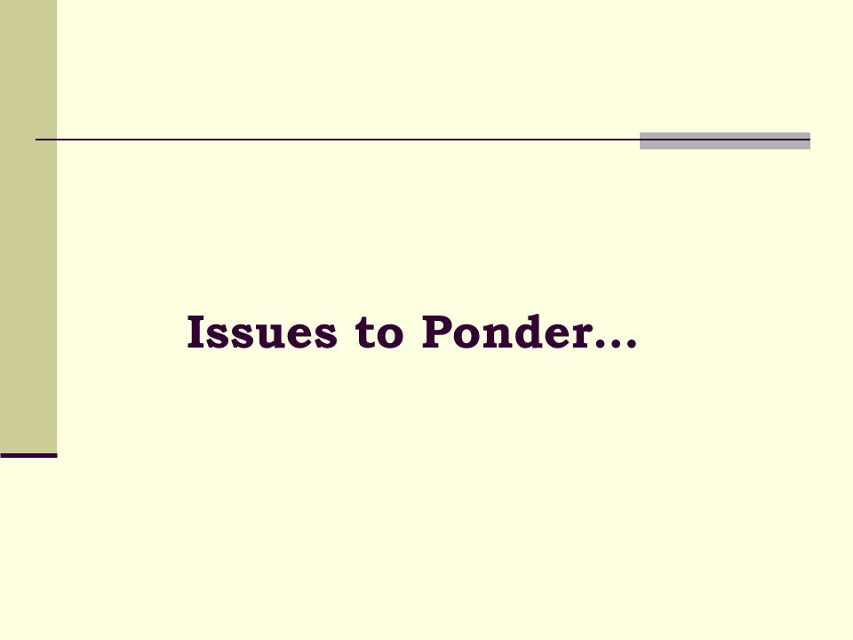Issues to Ponder…