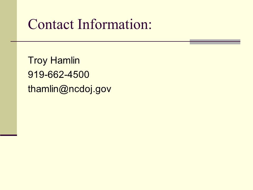 Contact Information: Troy Hamlin 919-662-4500 thamlin@ncdoj.gov
