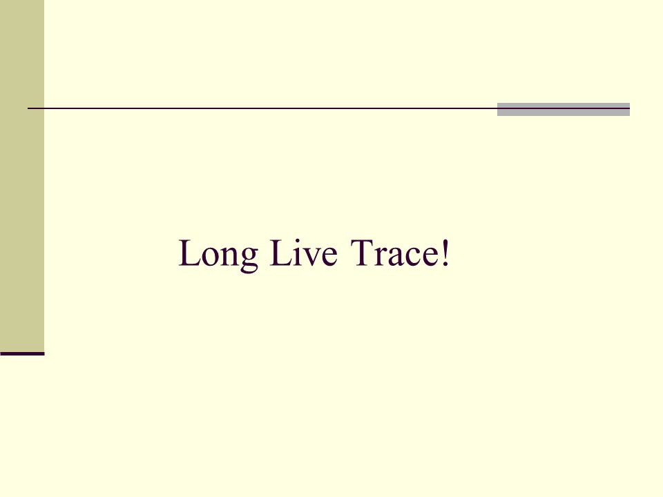 Long Live Trace!