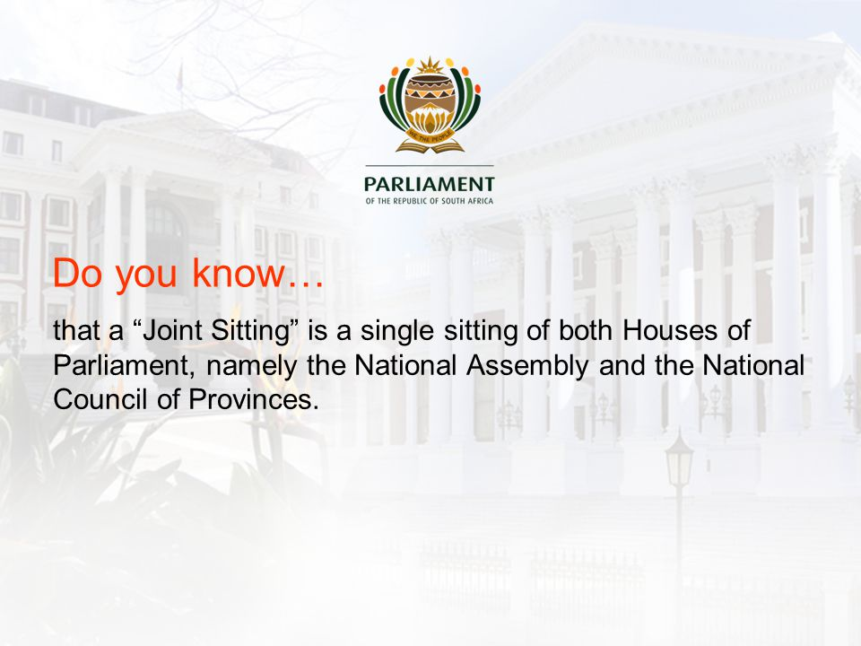 that a Joint Sitting is a single sitting of both Houses of Parliament, namely the National Assembly and the National Council of Provinces.