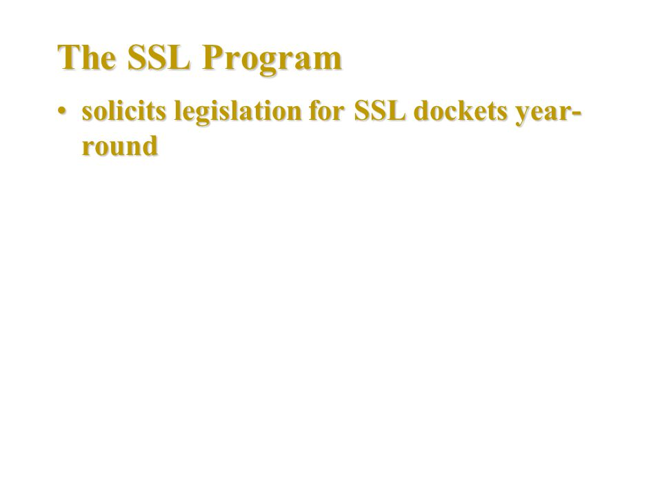 The SSL Program solicits legislation for SSL dockets year- roundsolicits legislation for SSL dockets year- round