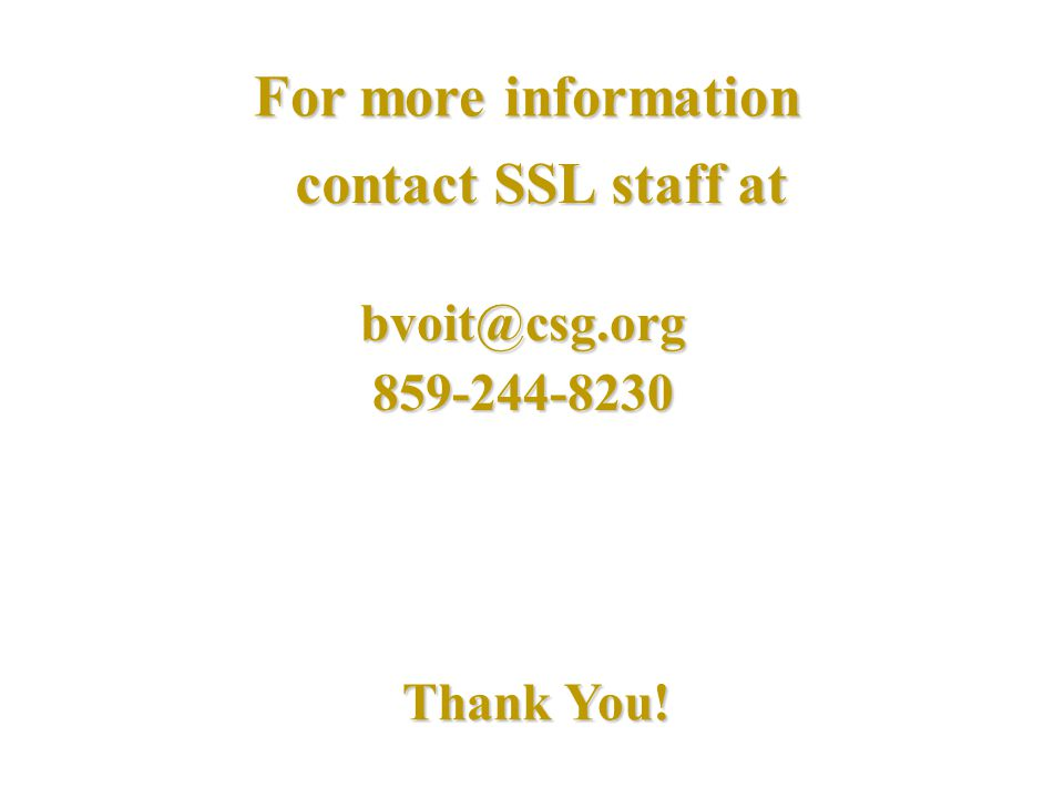 For more information contact SSL staff at Thank You!