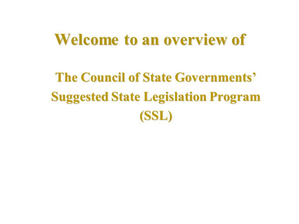 Welcome to an overview of The Council of State Governments' Suggested State Legislation Program (SSL)