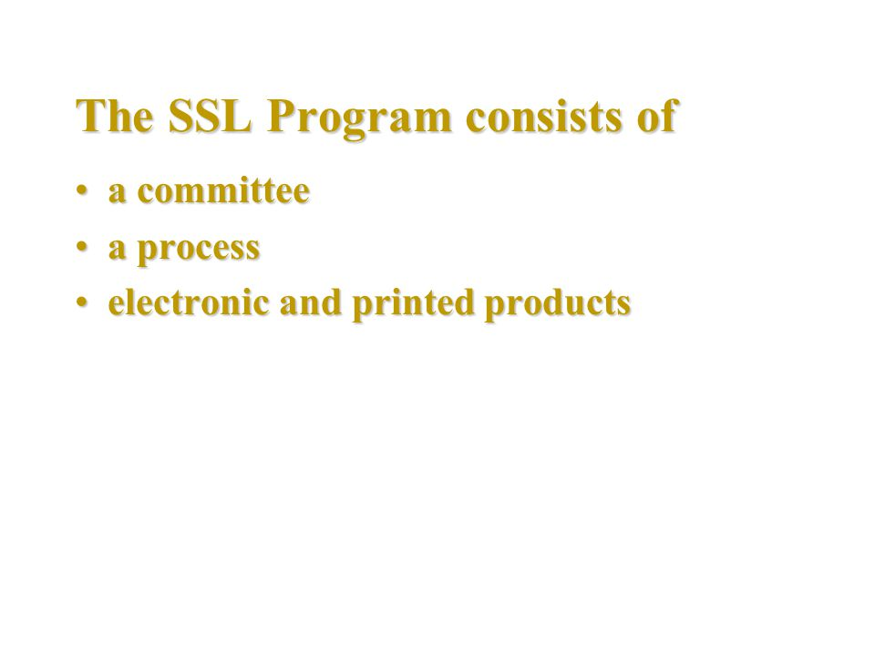 The SSL Program consists of a committeea committee a processa process electronic and printed productselectronic and printed products