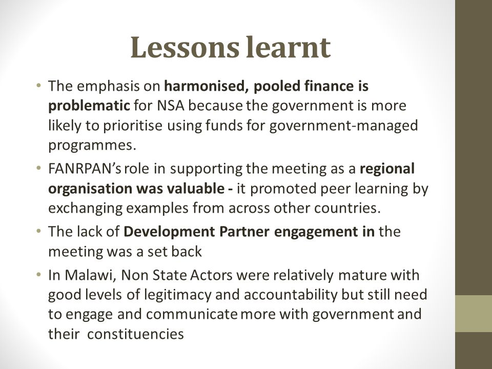 Lessons learnt The emphasis on harmonised, pooled finance is problematic for NSA because the government is more likely to prioritise using funds for government-managed programmes.
