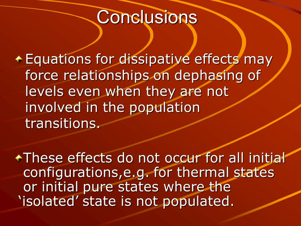 Conclusions Equations for dissipative effects may force relationships on dephasing of levels even when they are not involved in the population transitions.