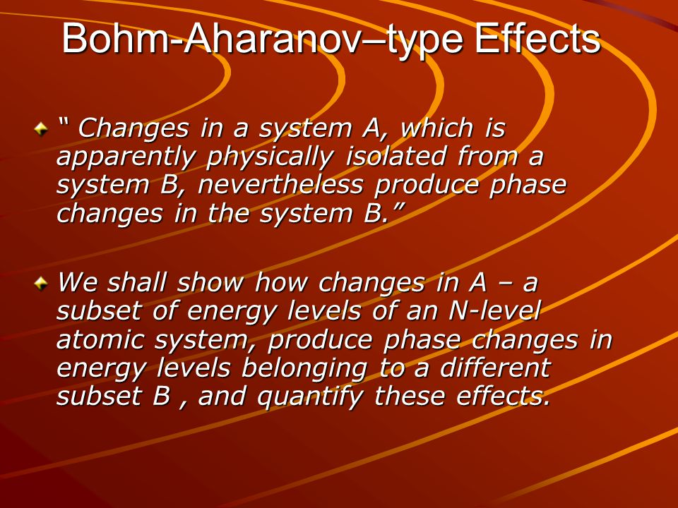 Bohm-Aharanov–type Effects Changes in a system A, which is apparently physically isolated from a system B, nevertheless produce phase changes in the system B. We shall show how changes in A – a subset of energy levels of an N-level atomic system, produce phase changes in energy levels belonging to a different subset B, and quantify these effects.