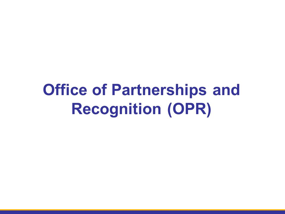 Office of Partnerships and Recognition (OPR)