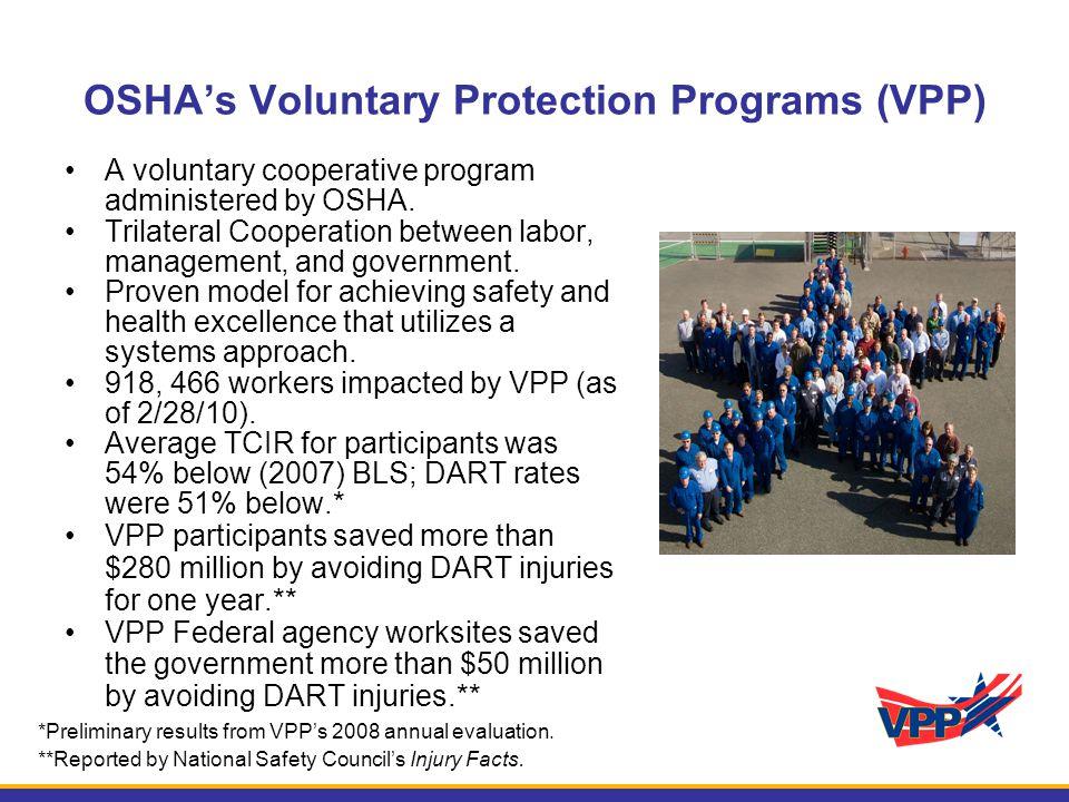 OSHA's Voluntary Protection Programs (VPP) A voluntary cooperative program administered by OSHA.